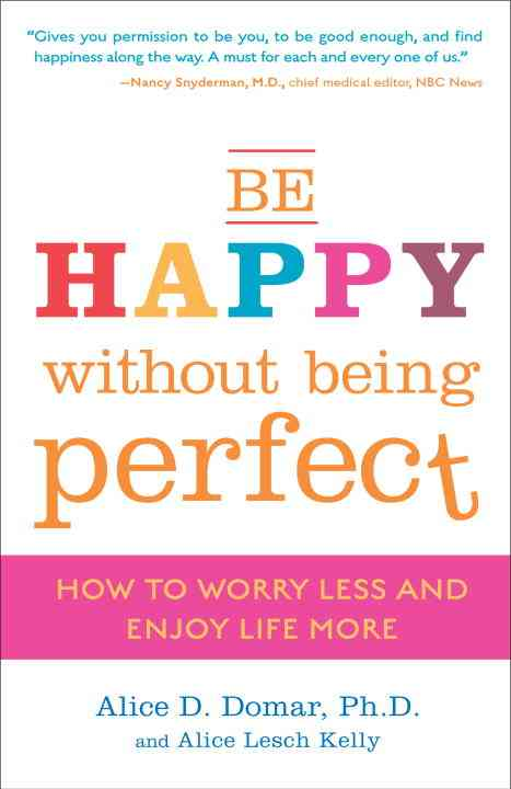 Be Happy Without Being Perfect By Domar, Alice D./ Kelly, Alice Lesch